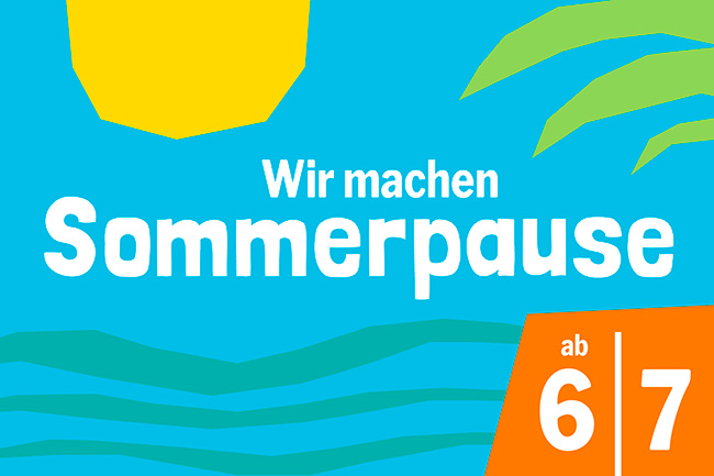 SOMMERPAUSE (Freitag, 06.07.2018)